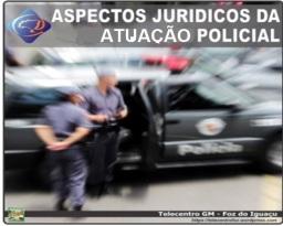 Aspectos jurídicos da Atuação Policial